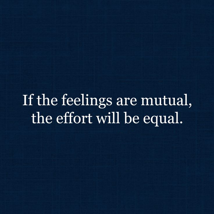 If The Feeling Is Mutual, The Effort Will Be Equal
