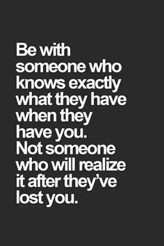 Be With Someone Who knows Your Value